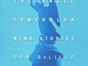 """""""The Angel Esmeralda"""" by Don DeLillo."""