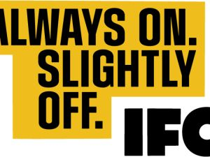 IFC's comedies are out there