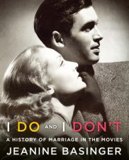 I Do and I Don't: A History of Marriage in the Movies by Jeanine Basinger