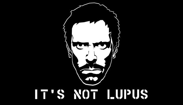 It's never Lupus. (MyConfinedSpaces.Com)