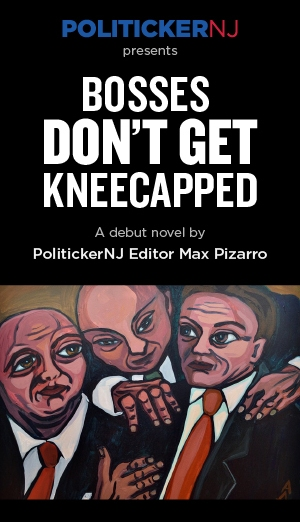Get Your Copy of the PolitickerNJ Novel: 'Bosses Don't Get Kneecapped'