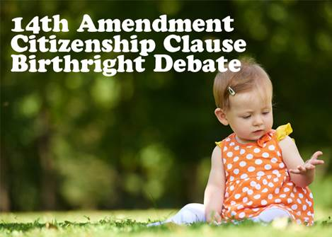 The 14th Amendment's Citizenship Clause and the Birthright Debate