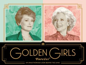 Cover to Golden Girls Forever: An Unauthorized Look Behind the Lanai.