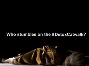 Detox the catwalk.