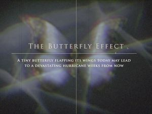 The Butterfly Effect, as explained in the videogame Until Dawn.