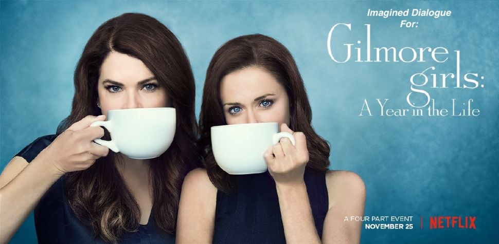 Imagined Dialogue For: 'Gilmore Girls: A Year in the Life'