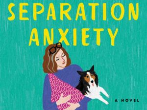 Separation Anxiety by Laura Zigman.