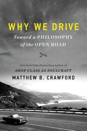'Why We Drive' Takes Aim at Self-Driving Vehicles and Other Threats to Car Culture