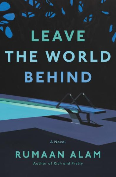 Leave the World Behind by Rumaan Alam.