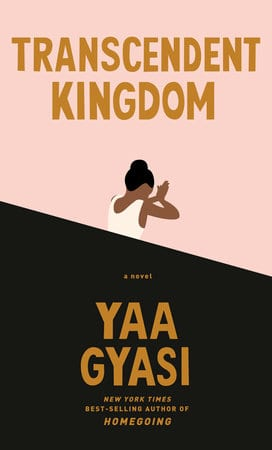 Transcendent Kingdom by Yaa Gyasi.