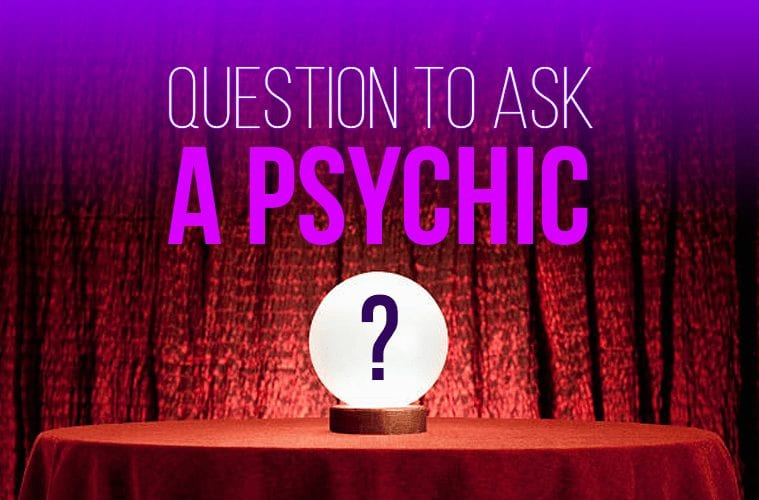 Questions to Ask a Psychic: What to Ask a Psychic About Love, Relationships, Career, Family and the Future