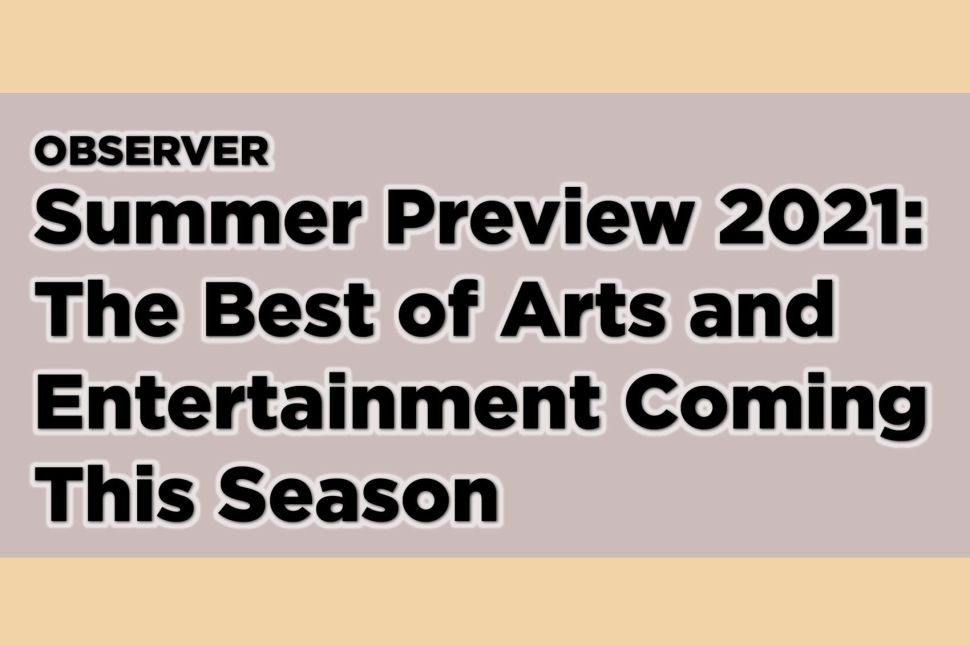 The 2021 Summer Arts Preview: Observer's List of the Best This Season