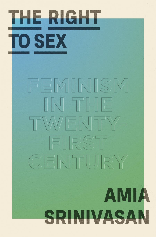 Utopian Heartbreak: Amia Srinivasan's 'The Right to Sex'